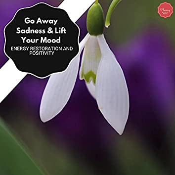Go Away Sadness & Lift Your Mood - Energy Restoration And Positivity