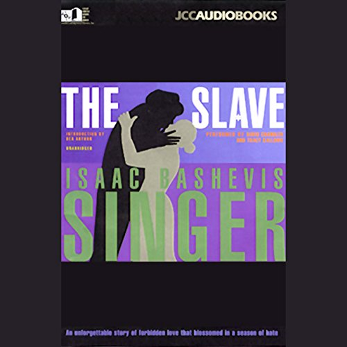 The Slave                   By:                                                                                                                                 Isaac Bashevis Singer                               Narrated by:                                                                                                                                 David Chandler,                                                                                        Tracy Sallows                      Length: 8 hrs and 17 mins     6 ratings     Overall 4.7