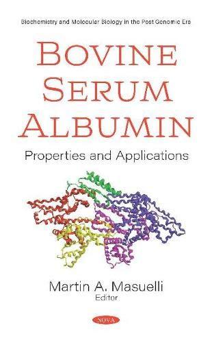 Bovine Serum Albumin: Properties and Applications (Biochemistry and Molecular Biology in the Post Genomic Era)
