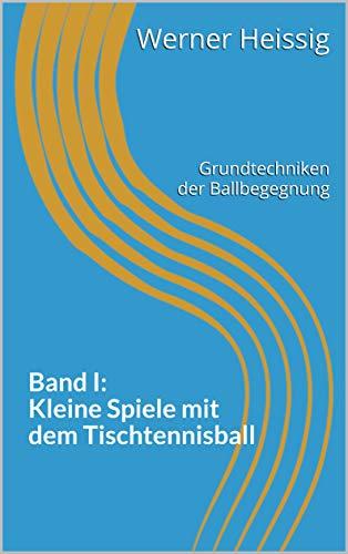 Band I: Kleine Spiele mit dem Tischtennisball: Grundtechniken der Ballbegegnung