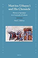 Matteos Uhayeci and His Chronicle: History As Apocalypse in a Crossroads of Cultures (Medieval Mediterranean)