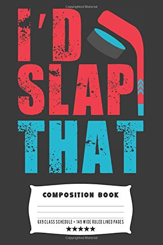 I'd Slap That: Composite Notebook Journal For Hockey Players at School Journaling or Personal Writing