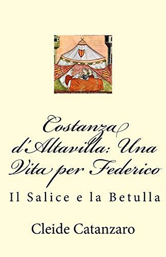 Costanza d'Altavilla: Una Vita per Federico: Il Salice e la Betulla