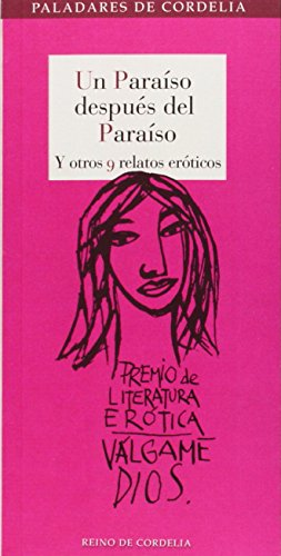 Un Paraíso Después Del Paraíso Y Otros 9 Relatos Eróticos: I Premio de Literatura Erótica Escrita por Mujeres Válgame Dios: 7 (Paladares de Cordelia)