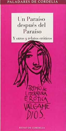 Un Paraíso Después Del Paraíso Y Otros 9 Relatos Eróticos: I Premio de Literatura Erótica Escrita por Mujeres (Paladares de Cordelia)