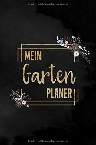 Mein Garten Planer: Notizbuch für Gärtner | Journal für die  Gartenplanung | Tolle Geschenkidee für alle Hobbygärtner