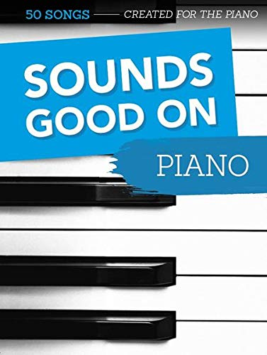 Sounds Good On Piano - 50 Songs Created For The Piano: Songbook für Klavier