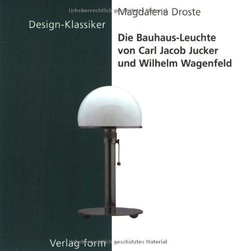 Die Bauhaus-Leuchte von Carl Jacob Jucker und Wilhelm Wagenfeld (Design-Klassiker (Dt) (Birkhduser))