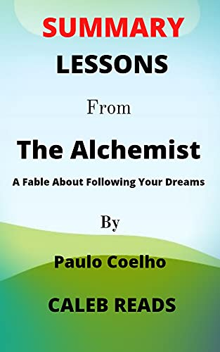 Summary Lessons from The ALCHEMIST by Paulo Coelho: A fable about Following your dreams (English Edition)