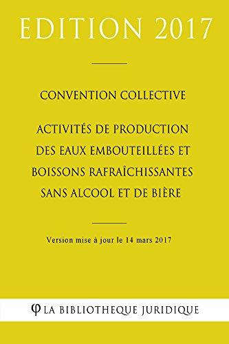 Convention collective Activités de production des eaux embouteillées et boissons rafraîchissantes sans alcool et de bière