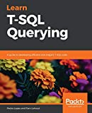 Learn T-SQL Querying: A guide to developing efficient and elegant T-SQL code