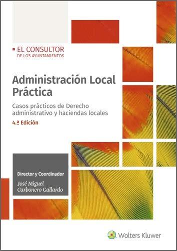 Administración Local Práctica. Casos prácticos de Derecho administrativo y haciendas locales (4.ª Edición)