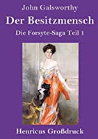 Der Besitzmensch (Grossdruck): Die Forsyte-Saga Teil 1