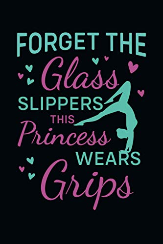 Forget The Glass Slippers This Princess Wears Grips: Blank Lined Gymnastics Notebook for Writing & Journaling – Cute Gift for Girls, Women, Kids and Gymnastic Lover