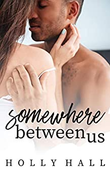 Somewhere Between Us by [Holly Hall]