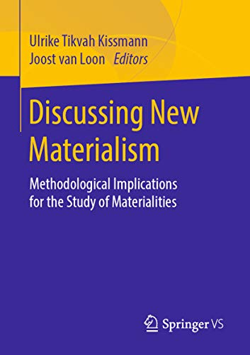 Discussing New Materialism: Methodological Implications for the Study of Materialities (English Edition)
