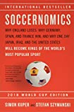 Kuper, S: Soccernomics (2018 World Cup Edition): Why England Loses, Why Germany and Brazil Win, and Why the U.S., Japan, Australia, Turkey -- And Even ... the Kings of the World's Most Popular Sport