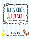 Let's Cook French, A Family Cookbook: Cuisinons Francais, Un livre pour toute la famille (English Edition)