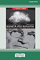 Prompt and Utter Destruction: Truman and the use of Atomic Bombs against Japan (16pt Large Print Edition)