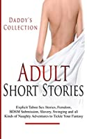 Adult Short Stories: Explicit Taboo Stories, Femdom, BDSM Submission, Slavery, Swinging and all Kinds of Naughty Adventures to Tickle Your Fantasy