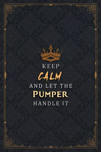 Pumper Notebook Planner - Keep Calm And Let The Pumper Handle It Job Title Working Cover Journal: Happy, 6x9 inch, Pocket, Over 100 Pages, Life, A5, 5.24 x 22.86 cm, Hour, Business, Work List