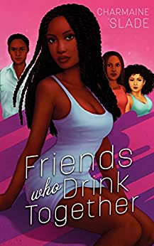 Friends Who Drink Together (The Happy Hour Chronicles Book 1) by [Charmaine Slade]