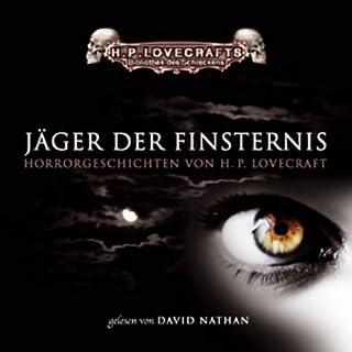 Jäger der Finsternis                   Autor:                                                                                                                                 H. P. Lovecraft                               Sprecher:                                                                                                                                 David Nathan                      Spieldauer: 5 Std. und 10 Min.     410 Bewertungen     Gesamt 4,5