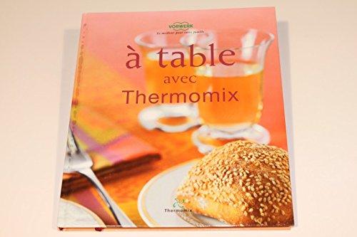 VORWERK - LIVRE DE RECETTE (A TABLE AVEC THERMOMIX TM31)