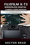 Fujifilm X-T3 Mirrorless Digital Camera Users Manual: The Beginner's Photography Guide with Ultimate Hidden tips and tricks for getting the Most from Your Fujifilm X-T1, T2 and T3