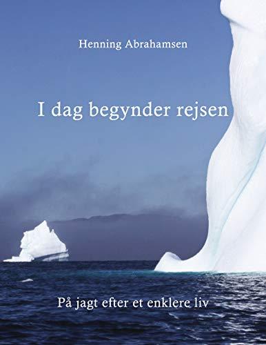 I dag begynder rejsen: På jagt efter et enklere liv (Danish Edition)