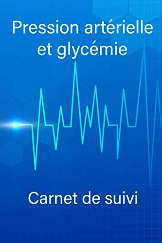 Pression artérielle et glycémie carnet de suivi: Journal de mesure tension artérielle quotidien et par semaine , autosurveillance hypertension et diabète