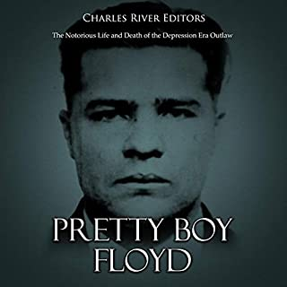 Pretty Boy Floyd: The Notorious Life and Death of the Depression Era Outlaw                   Written by:                                                                                                                                 Charles River Editors                               Narrated by:                                                                                                                                 Scott Clem                      Length: 1 hr and 34 mins     Not rated yet     Overall 0.0