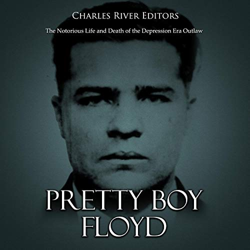 Pretty Boy Floyd: The Notorious Life and Death of the Depression Era Outlaw audiobook cover art