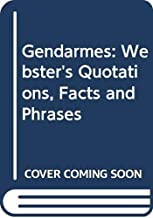 Gendarmes: Webster's Quotations, Facts and Phrases