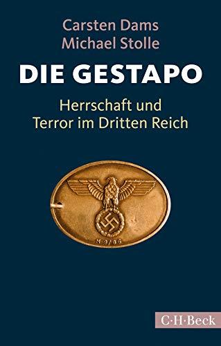 Die Gestapo: Herrschaft und Terror im Dritten Reich