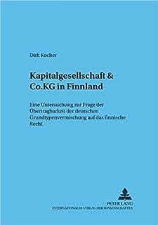 Kapitalgesellschaft & Co. KG in Finnland: Eine Untersuchung zur Frage der Übertragbarkeit der deutschen Grundtypenvermischung auf das finnische Recht: 58 (Frankfurter Wirtschaftsrechtliche Studien)