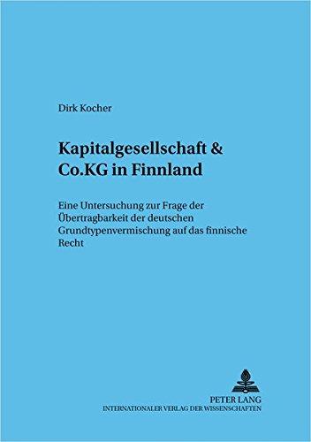 Kapitalgesellschaft & Co. KG in Finnland: Eine Untersuchung zur Frage der Übertragbarkeit der deutschen Grundtypenvermischung auf das finnische Recht ... wirtschaftsrechtliche Studien, Band 58)