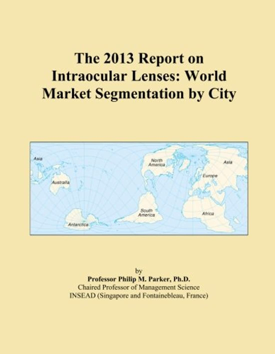 下着仮定警報The 2013 Report on Intraocular Lenses: World Market Segmentation by City