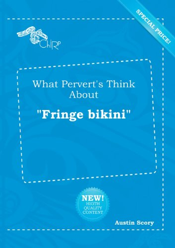What Pervert's Think about Fringe Bikini
