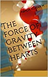 The force of gravity between hearts (English Edition)