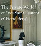 The Private World of Yves Saint Laurent & Pierre Bergé: of Yves Saint Laurent and Pierre Bergé