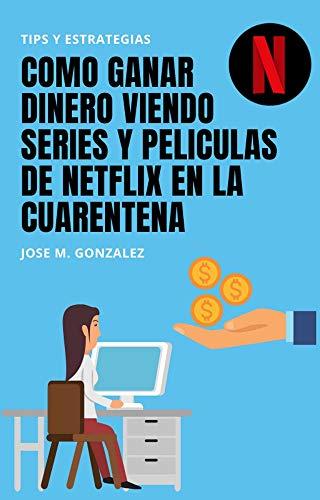 GANA DINERO DESDE CASA: Como ganar dinero viendo series y peliculas de NetFlix en la cuarentena.