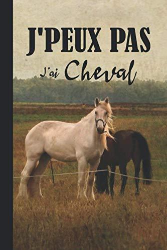 J'peux pas j'ai Cheval: Carnet de notes Pour passionné d'équitation 110 pages lignées 6×9 pouces: J'peux pas j'ai Cheval: Carnet de notes 110 pages ... de cadeau pour équestre, passionné cheval