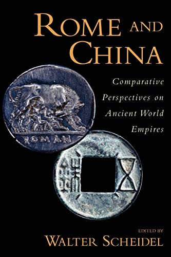 Rome and China : Comparative Perspectives on Ancient World Empires: Comparative Perspectives on Ancient World Empires (Oxford Studies in Early Empires)
