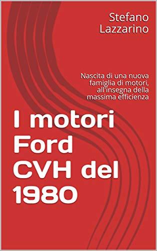 I motori Ford CVH del 1980: Nascita di una nuova famiglia di motori, all'insegna della massima efficienza (Automotive)