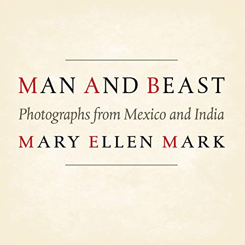 Man and Beast: Photographs from Mexico and India (Southwestern & Mexican Photography Series, The Wittliff Collections at Texas State University)
