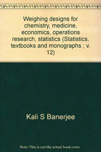 Weighing designs for chemistry, medicine, economics, operations research, statistics (Statistics, textbooks and monograp