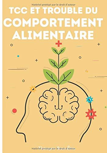 TCC et Trouble du Comportement Alimentaire: Brisez les chaînes et Transformez votre vie par la Thérapie Cognitivo Comportementale