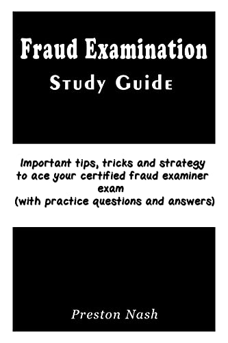 Fraud Examination Study Guide: Important tips, tricks and strategy to ace your certified fraud examiner exam (with practice questions and answers) (English Edition)