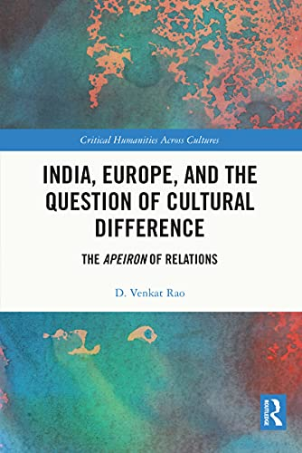 India, Europe and the Question of Cultural Difference: The Apeiron of Relations (Critical Humanities Across Cultures) (English Edition)